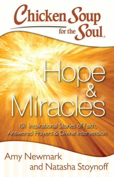 Amy Newmark Chicken Soup For The Soul Hope & Miracles 101 Inspirational Stories Of Fai