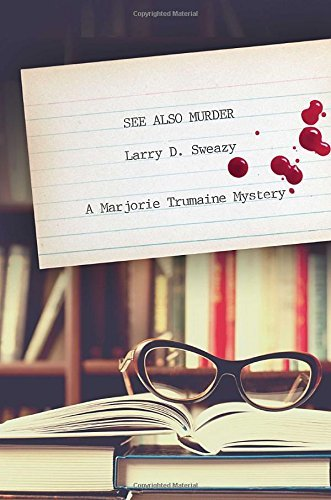 Larry D. Sweazy See Also Murder A Marjorie Trumaine Mystery