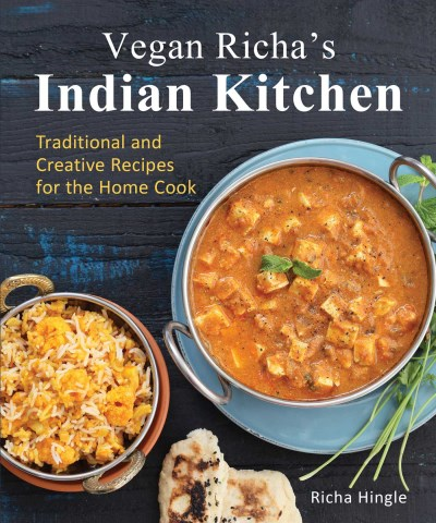 Richa Hingle Vegan Richa's Indian Kitchen Traditional And Creative Recipes For The Home Coo