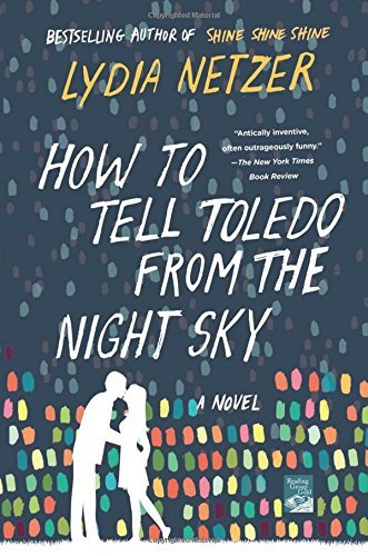 Lydia Netzer How To Tell Toledo From The Night Sky