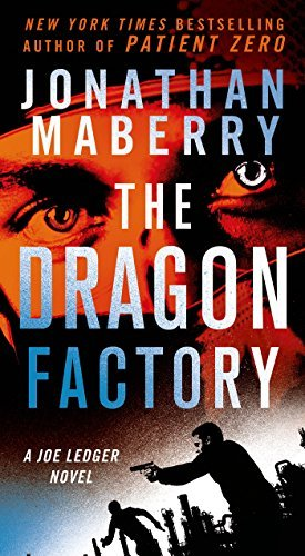 Jonathan Maberry The Dragon Factory A Joe Ledger Novel