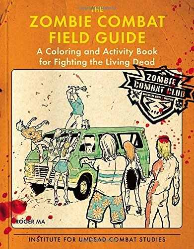 Roger Ma The Zombie Combat Field Guide A Coloring And Activity Book For Fighting The Liv