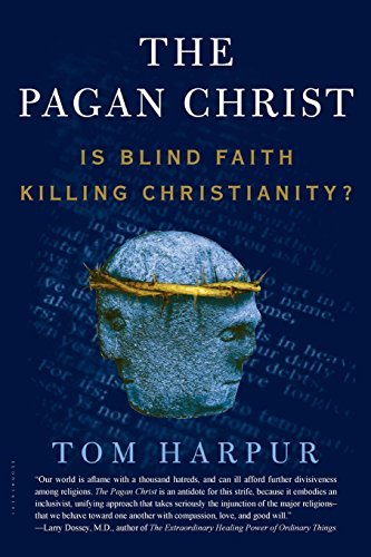 Tom Harpur Pagan Christ Is Blind Faith Killing Christianity?