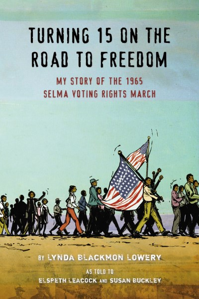 Lynda Blackmon Lowery Turning 15 On The Road To Freedom My Story Of The 1965 Selma Voting Rights March