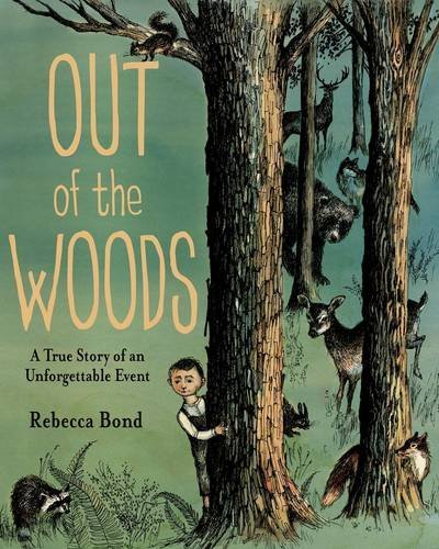 Rebecca Bond Out Of The Woods A True Story Of An Unforgettable Event