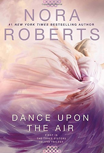 Nora Roberts Dance Upon The Air Three Sisters Island Trilogy