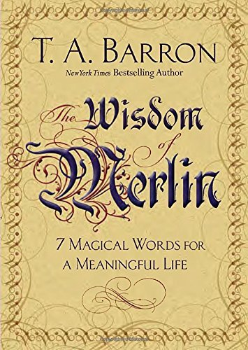 T. A. Barron The Wisdom Of Merlin 7 Magical Words For A Meaningful Life