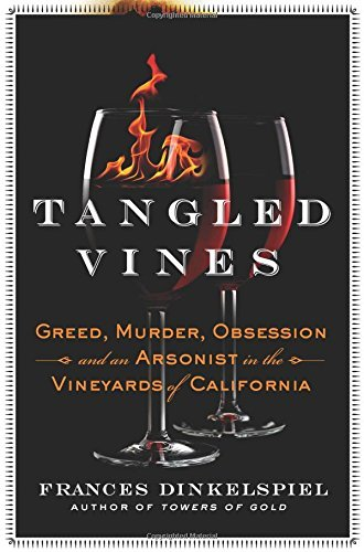 Frances Dinkelspiel Tangled Vines Greed Murder Obsession And An Arsonist In The