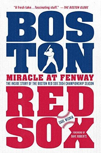 Saul Wisnia Miracle At Fenway The Inside Story Of The Boston Red Sox 2004 Champ