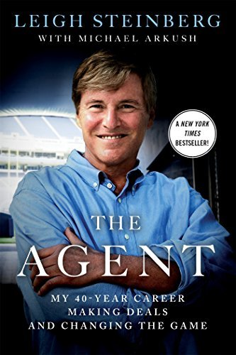 Leigh Steinberg The Agent My 40 Year Career Making Deals And Changing The G