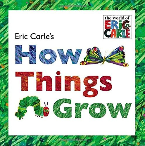 Eric Carle Eric Carle's How Things Grow