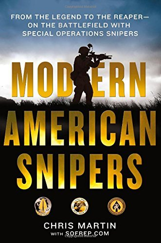 Chris Martin Modern American Snipers From The Legend To The Reaper On The Battlefiel