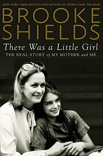 Brooke Shields There Was A Little Girl The Real Story Of My Mother And Me