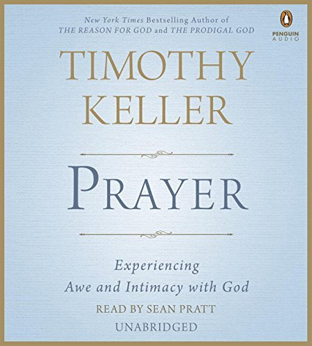 Timothy Keller Prayer Experiencing Awe And Intimacy With God