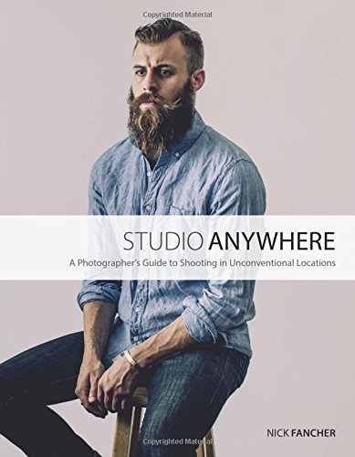 Nick Fancher Studio Anywhere A Photographer's Guide To Shooting In Unconventio