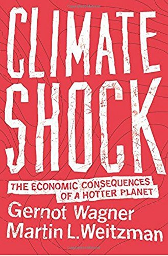 Gernot Wagner Climate Shock The Economic Consequences Of A Hotter Planet