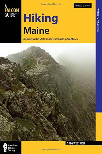 Greg Westrich Hiking Maine A Guide To The State S Greatest Hiking Adventures Revised