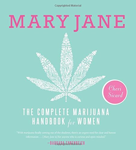 Cheri Sicard Mary Jane The Complete Marijuana Handbook For Women