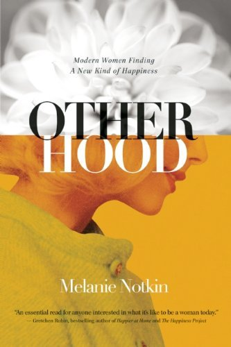 Melanie Notkin Otherhood Modern Women Finding A New Kind Of Happiness