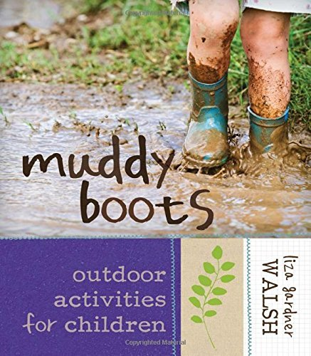 Liza Gardner Walsh Muddy Boots Outdoor Activities For Children
