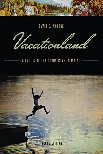 David E. Morine Vacationland A Half Century Summering In Maine 0002 Edition;