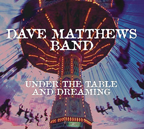 Dave Matthews Under The Table & Dreaming