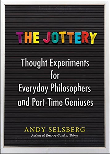 Andy Selsberg The Jottery Thought Experiments For Everyday Philosophers And