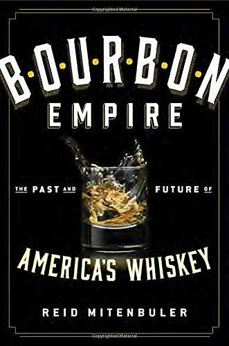 Reid Mitenbuler Bourbon Empire The Past And Future Of America's Whiskey