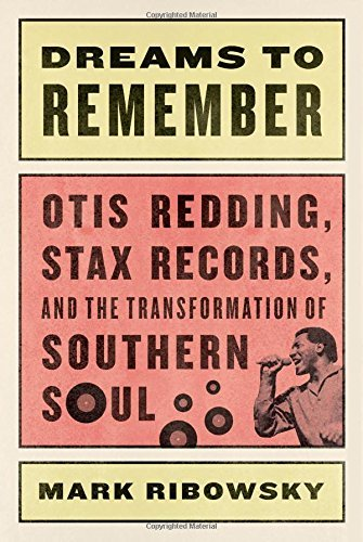Mark Ribowsky Dreams To Remember Otis Redding Stax Records And The Transformatio