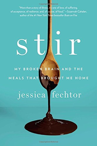 Jessica Fechtor Stir My Broken Brain And The Meals That Brought Me Hom