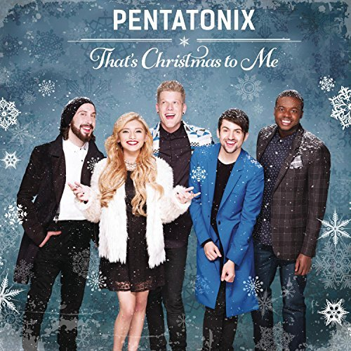 Pentatonix That's Christmas To Me
