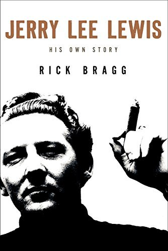 Rick Bragg Jerry Lee Lewis His Own Story