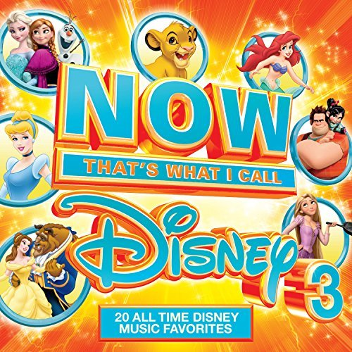 Now That's What I Call Disney Volume 3 Now That's What I Call Disney