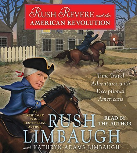 Rush Limbaugh Rush Revere And The American Revolution Time Travel Adventures With Exceptional Americans
