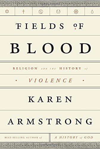 Karen Armstrong Fields Of Blood Religion And The History Of Violence