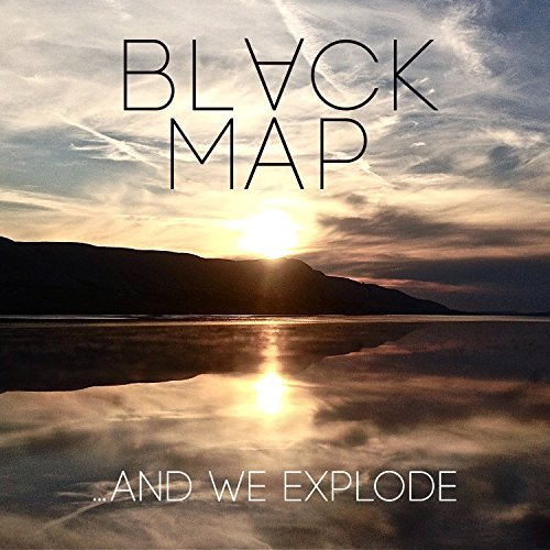 Black Map & We Explode