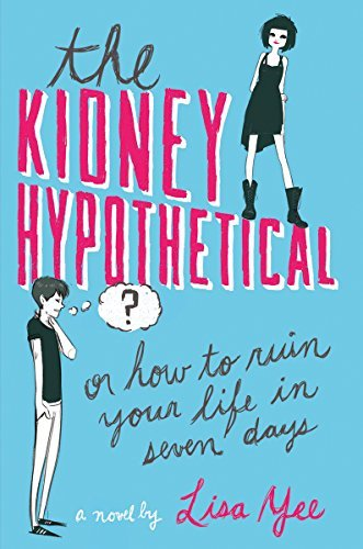 Lisa Yee The Kidney Hypothetical Or How To Ruin Your Life In Seven Days Or How To