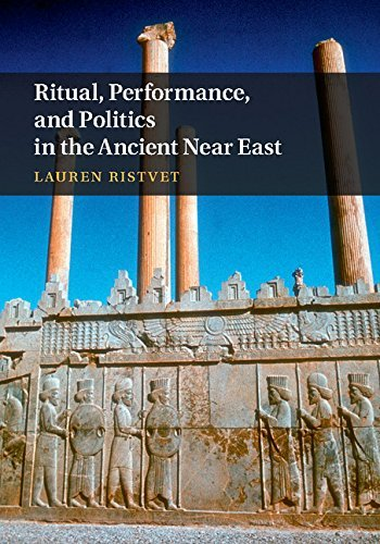 Lauren Ristvet Ritual Performance And Politics In The Ancient N