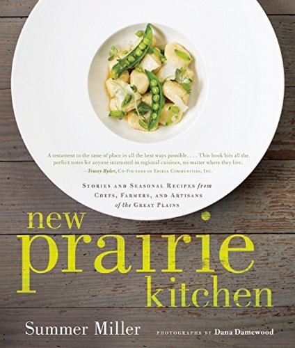 Summer Miller New Prairie Kitchen Stories And Seasonal Recipes From Chefs Farmers
