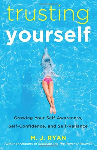 M. J. Ryan Trusting Yourself Growing Your Self Awareness Self Confidence And