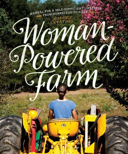 Audrey Levatino Woman Powered Farm Manual For A Self Sufficient Lifestyle From Homes