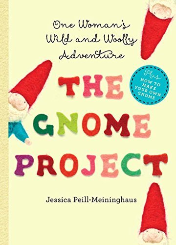 Jessica Peill Meininghaus The Gnome Project One Woman's Wild And Woolly Adventure