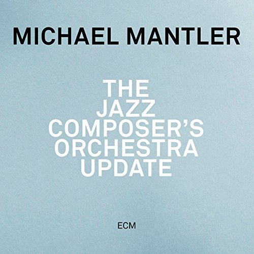 Michael Mantler Jazz Composer's Orchestra Update