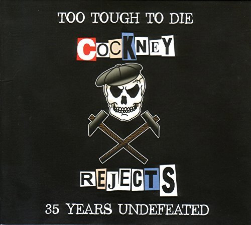 Cockney Rejects Too Tough To Die 35 Years Undefeated