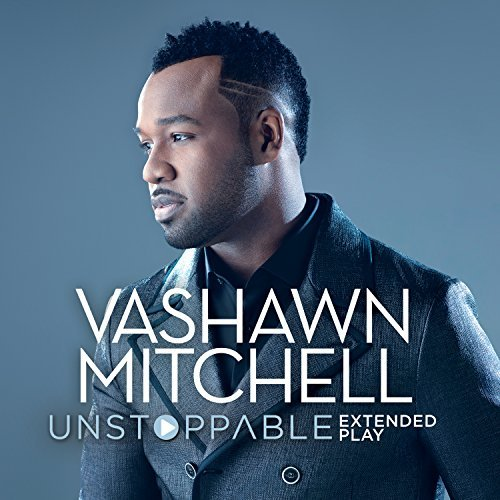 Vashawn Mitchell Unstoppable Extended Play