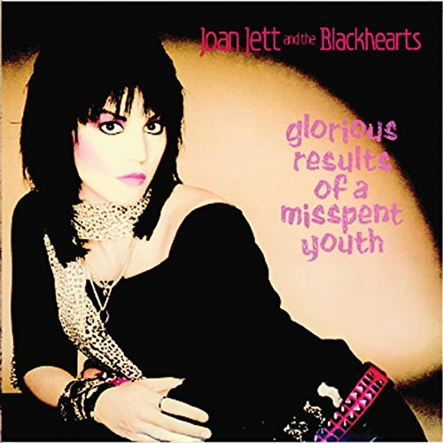 Joan Jett & The Blackhearts Glorious Results Of A Misspent Youth
