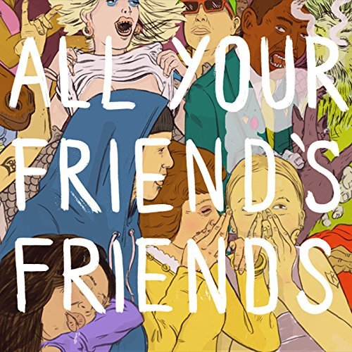 All Your Friend's Friends All Your Friend's Friends