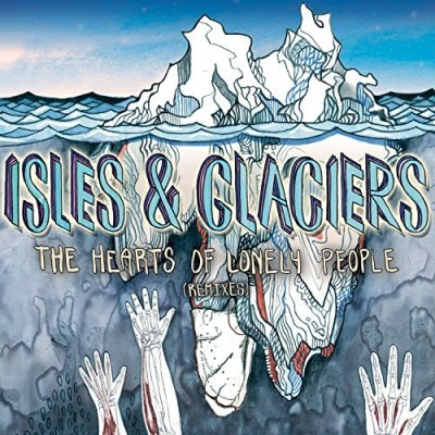 Isles & Glaciers Hearts Of Lonely People