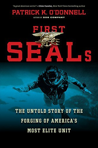 Patrick K. O'donnell First Seals The Untold Story Of The Forging Of America's Most