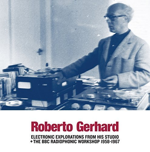Roberto Gerhard Electronic Explorations From His Studio Bbc Radiophonic Workshop 1958 1967 Lp
